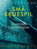 Små skuespil - Gunnar Gunnarsson