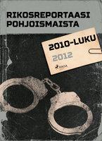 Rikosreportaasi Pohjoismaista 2012 - Eri Tekijöitä