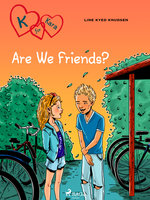 K for Kara 11 - Are We Friends? - Line Kyed Knudsen