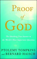 Proof of God: The Shocking True Answer to the World's Most Important Question - Ptolemy Tompkins,Bernard Haisch