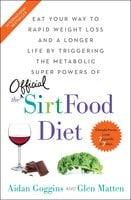The Sirtfood Diet - Aidan Goggins, Glen Matten