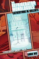 The Refrigerator Monologues - Catherynne M. Valente