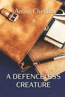A Defenceless Creature - Anton Chekhov