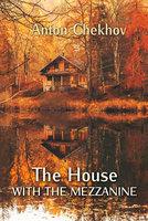 The House With The Mezzanine - Anton Chekhov