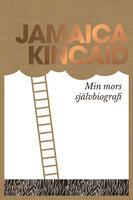 Min mors självbiografi - Jamaica Kincaid