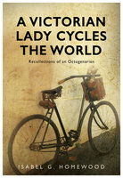 A Victorian Lady Cycles The World - Isabel G. Homewood