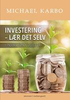 Investering – lær det selv indeks, fonde og ETF'er - Michael Karbo