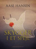 Skygger i et spejl - Aase Hansen