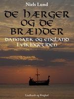 De hærger og de brænder. Danmark og England i vikingetiden - Niels Lund