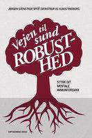 Vejen til sund robusthed - Jørgen Svenstrup, Mitzi Svenstrup, Klaus Tindborg