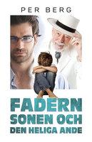 Fadern, sonen och den helige ande - Per Berg