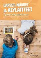 Lapset, nuoret ja älylaitteet - Taiten tasapainoon - Silja Kosola,Mona Moisala,Päivi Ruokoniemi