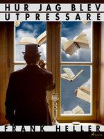 Hur jag blev utpressare och andra berättelser - Frank Heller