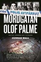 Mordgåtan Olof Palme : makten, lögnerna och tystnaden - Gunnar Wall