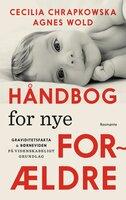 Håndbog for nye forældre - Agnes Wold, Cecilia Chrapkowska