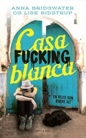Casafuckingblanca - Lise Bidstrup, Anna Bridgwater