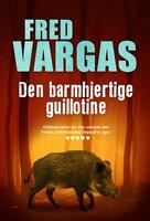 Den barmhjertige guillotine - Fred Vargas