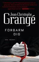 Forbarm dig - Jean-Christophe Grangé