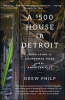 A $500 House in Detroit - Drew Philp