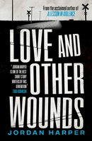 Love and Other Wounds - Jordan Harper