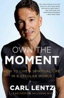 Own The Moment - Carl Lentz