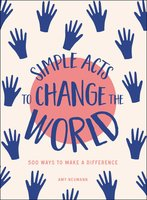 Simple Acts to Change the World - Amy Neumann