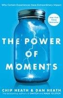 The Power of Moments - Dan Heath,Chip Heath
