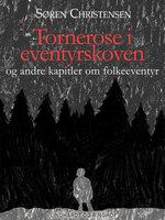 Tornerose i eventyrskoven og andre kapitler om folkeeventyr - Søren Christensen