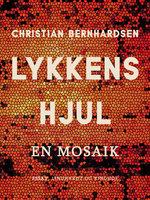 Lykkens hjul: En mosaik - Christian Bernhardsen