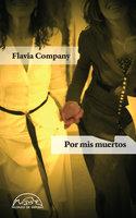 Por mis muertos - Flavia Company