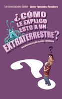 ¿Cómo le explico esto a un extraterrestre? - Javier Fernández Panadero
