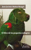 El libro de los pequeños milagros - Juan Jacinto Muñoz Rengel