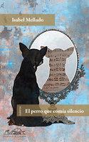 El perro que comía silencio - Isabel Mellado
