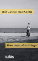 Hasta luego, mister Salinger - Juan Carlos Méndez guédez