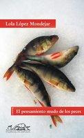 El pensamiento mudo de los peces - Lola López Mondéjar