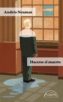 Hacerse el muerto - Andrés Neuman