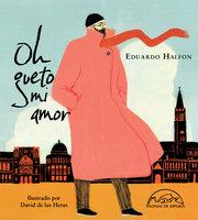 Oh gueto mi amor - Eduardo Halfon