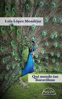 Qué mundo tan maravilloso - Lola López Mondéjar