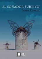El soñador furtivo - Jesús Carazo