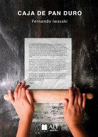 La caja de pan duro - Fernando Iwasaki