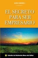 El secreto para ser empresario - Alonso Chamorro