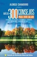 Más de 300 consejos para vivir mejor - Alonso Chamorro