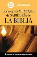 Los mejores mensajes de sabiduría de la Biblia - Alonso Chamorro
