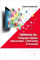 Hablemos de… pedagogías digitales, redes sociales y cibermedios en la escuela - Gustavo Hernández Díaz
