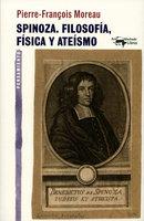 Spinoza. Filosofía, física y ateísmo - Pierre-François Moreau