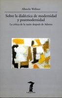 Sobre la dialéctica de modernidad y portmodernidad - Albrecht Wellmer