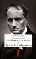 Lo cómico y la caricatura y el pintor de la vida moderna - Charles Baudelaire
