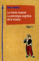 La mente musical: La psicología cognitiva de la música - John A. Sloboda