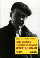 Pasión, desarraigo y literatura: el compositor Robert Gerhard - Leticia Sánchez de Andrés