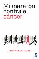 Mi maratón contra el cáncer - Jesús Martín Tapias
